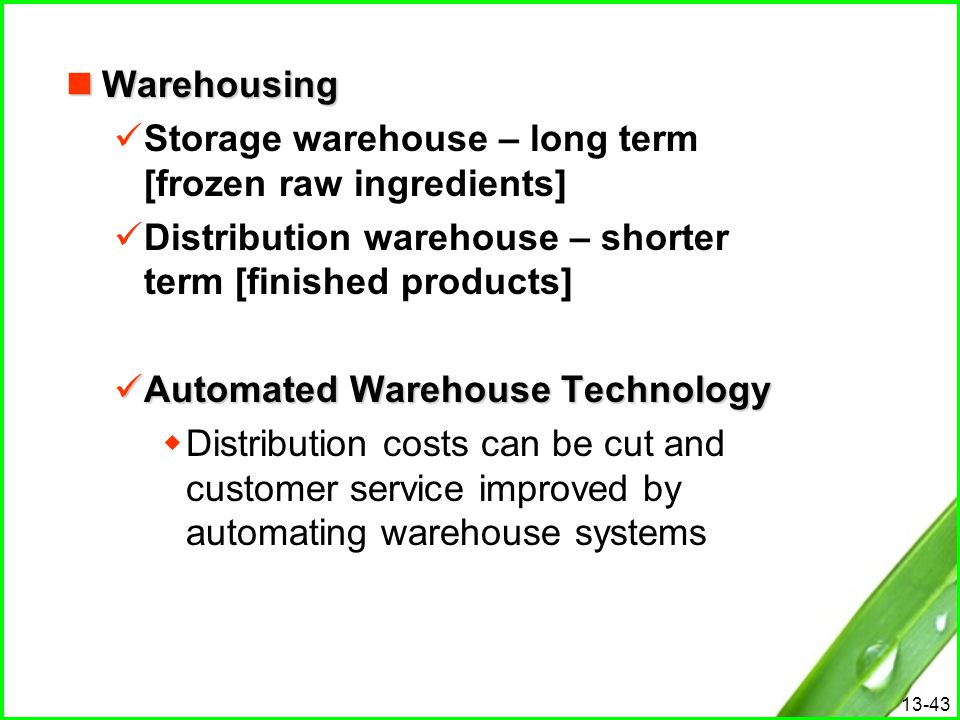 Warehousing Storage warehouse – long term [frozen raw ingredients] Distribution warehouse – shorter term [finished products]